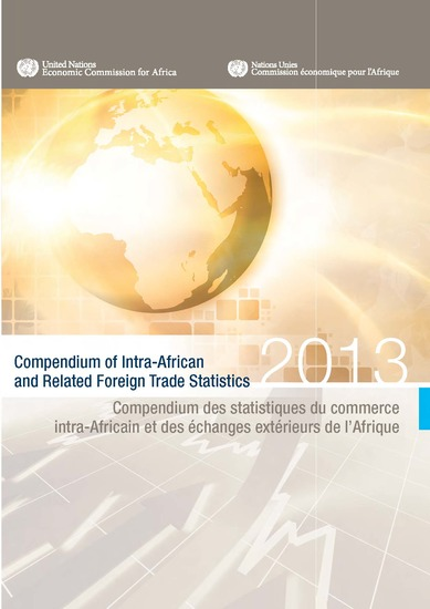 Compendium of Intra-African and Related Foreign Trade Statistics 2013 Compendium des statistiques du commerce intra-Africain et des échanges extérieurs de l'Afrique 2013 - cover