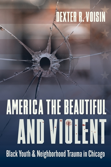 America the Beautiful and Violent - Black Youth and Neighborhood Trauma in Chicago - cover