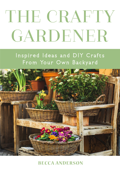 The Crafty Gardener - Inspired Ideas and DIY Crafts From Your Own Backyard (Country Decorating Book Gardener Garden Companion Planting Food and Drink Recipes and Fans of Cut Flower Garden) - cover