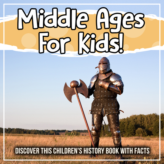 Middle Ages For Kids! Discover This Children's History Book With Facts - cover