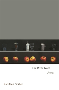 Read The River Twice, by Kathleen Graber