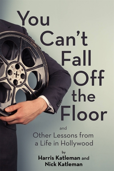 You Can't Fall Off the Floor - And Other Lessons from a Life in Hollywood - cover
