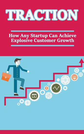 Traction - How Any Startup Can Achieve Explosive Customer Growth - cover