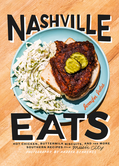 Nashville Eats - Hot Chicken Buttermilk Biscuits and 100 More Southern Recipes from Music City - cover