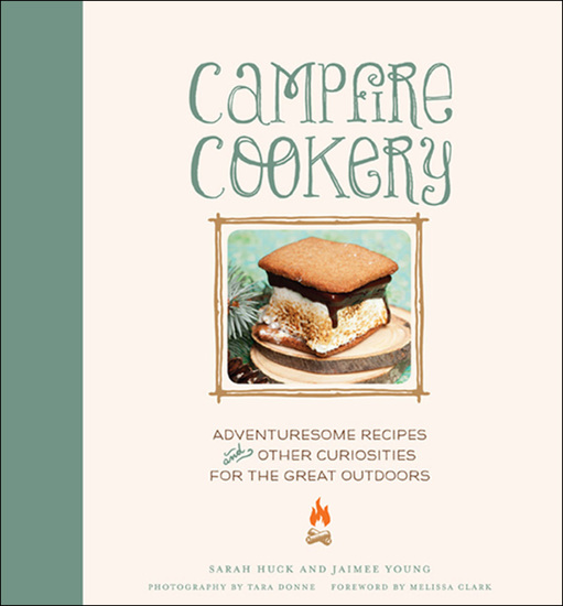 Campfire Cookery - Adventuresome Recipes and Other Curiosities for the Great Outdoors - cover