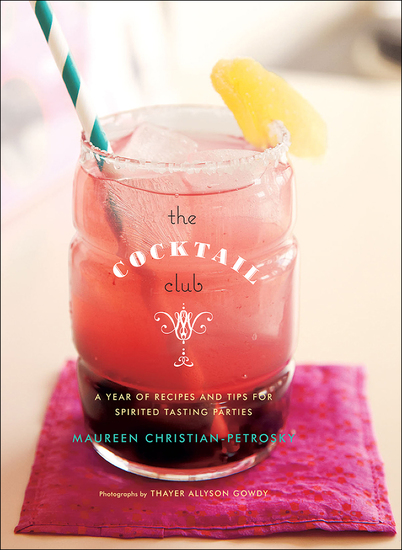 The Cocktail Club - A Year of Recipes and Tips for Spirited Tasting Parties - cover