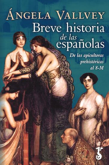 Breve historia de las españolas - De las apicultoras prehistóricas al 8-M - cover