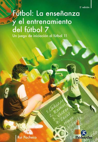 La enseñanza y el entrenamiento del fútbol 7 - Un juego de iniciación al fútbol 11 - cover