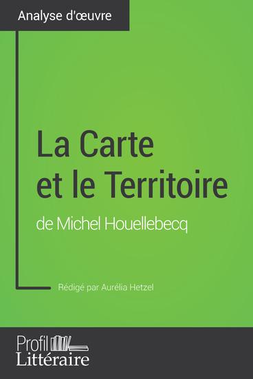 La Carte et le Territoire de Michel Houellebecq (Analyse approfondie) - Approfondissez votre lecture des romans classiques et modernes avec Profil-Litterairefr - cover