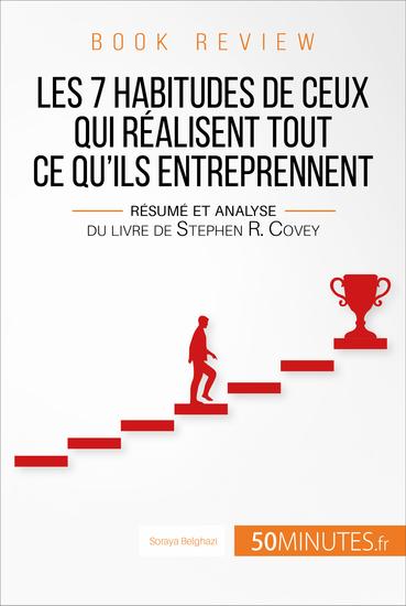 Book review : Les 7 habitudes de ceux qui réalisent tout ce qu'ils entreprennent - Résumé et analyse du livre de Stephen R Covey - cover