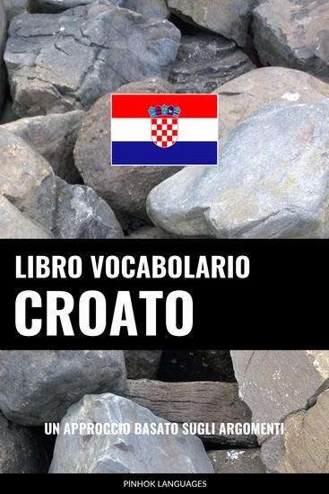 Libro Vocabolario Croato - Un Approccio Basato sugli Argomenti - cover
