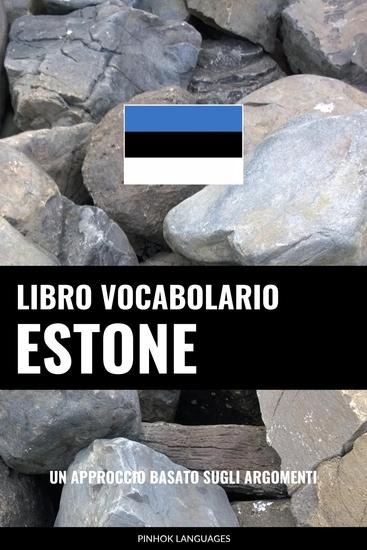 Libro Vocabolario Estone - Un Approccio Basato sugli Argomenti - cover