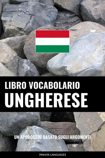 Libro Vocabolario Ungherese - Un Approccio Basato sugli Argomenti - cover