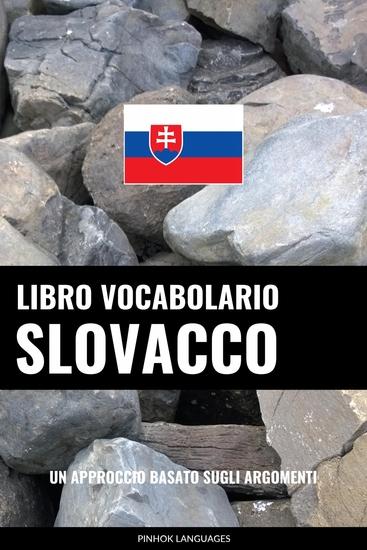 Libro Vocabolario Slovacco - Un Approccio Basato sugli Argomenti - cover