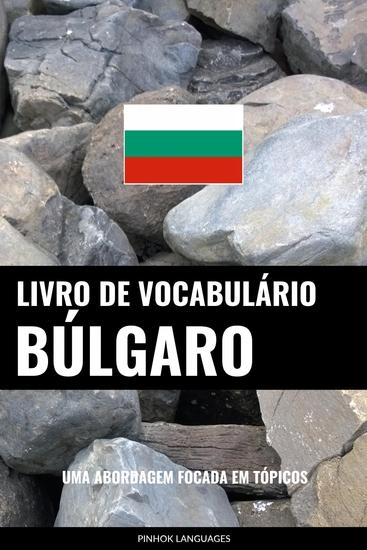 Livro de Vocabulário Búlgaro - Uma Abordagem Focada Em Tópicos - cover