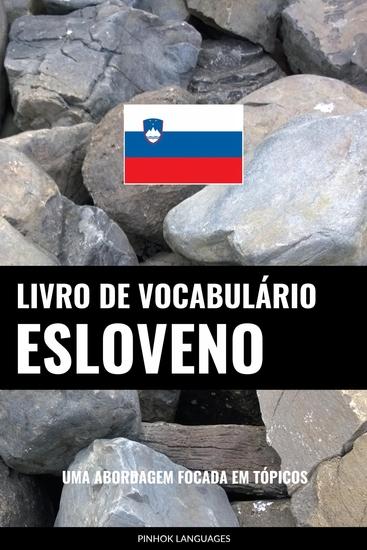 Livro de Vocabulário Esloveno - Uma Abordagem Focada Em Tópicos - cover
