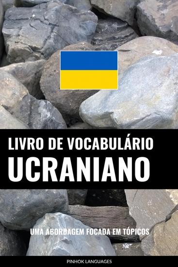 Livro de Vocabulário Ucraniano - Uma Abordagem Focada Em Tópicos - cover