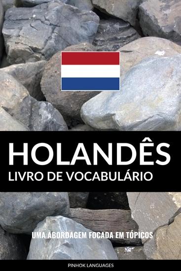 Livro de Vocabulário Holandês - Uma Abordagem Focada Em Tópicos - cover