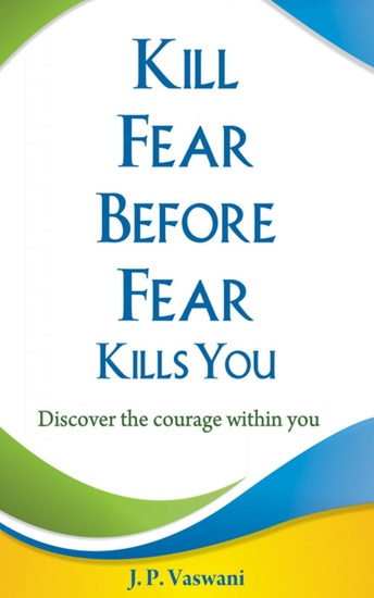 Kill Fear Before Fear Kills You - Discover the courage within you - cover