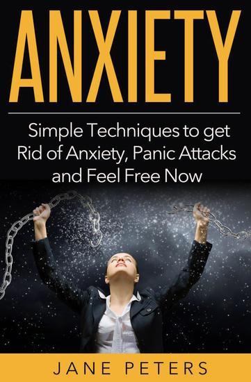 Anxiety: Simple Techniques to get Rid of Anxiety Panic Attacks and Feel Free Now - cover