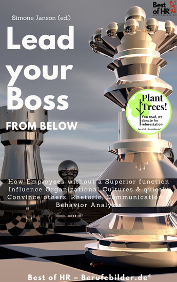 Lead your Boss from Below - How Employees without a Superior function Influence Organizational Cultures & quietly Convince others Rhetoric Communication & Behavior Analysis - cover