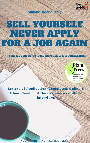 Sell yourself never Apply for a Job again - the Secrets of Jobhunting & Jobsearch - Letters of Application Templates Online & Offline Conduct & Survive successfully Job Interviews - cover
