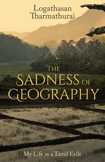 The Sadness of Geography - My Life as a Tamil Exile - cover