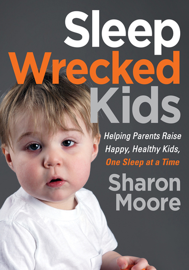 Sleep Wrecked Kids - Helping Parents Raise Happy Healthy Kids One Sleep at a Time - cover