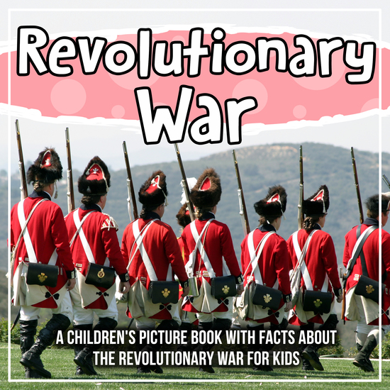 Revolutionary War: A Children's Picture Book With Facts About The Revolutionary War For Kids - cover