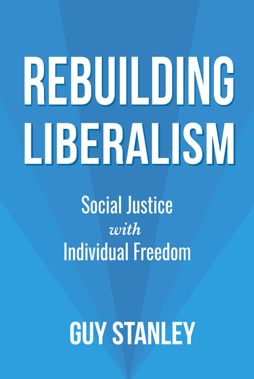 Rebuilding Liberalism - Social Justice with Individual Freedom - cover