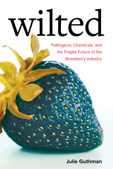 Wilted - Pathogens Chemicals and the Fragile Future of the Strawberry Industry - cover