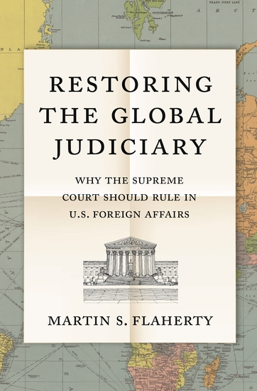 Restoring the Global Judiciary - Why the Supreme Court Should Rule in US Foreign Affairs - cover