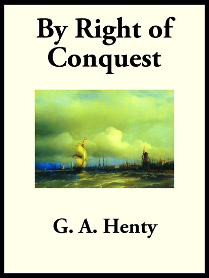 By Right of Conquest - or With Cortez in Mexico - cover