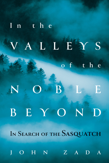 In the Valleys of the Noble Beyond - In Search of the Sasquatch - cover