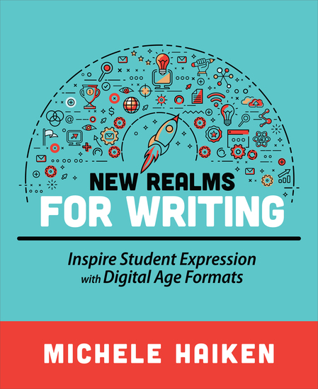 New Realms for Writing - Inspire Student Expression with Digital Age Formats - cover
