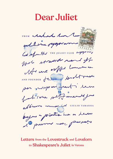 Dear Juliet - Letters from the Lovestruck and Lovelorn to Shakespeare's Juliet in Verona - cover