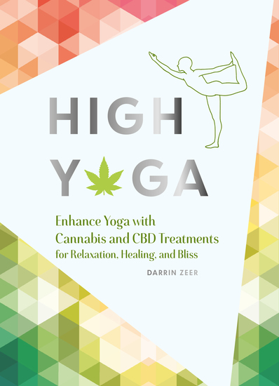 High Yoga - Enhance Yoga with Cannabis and CBD Treatments for Relaxation Healing and Bliss - cover