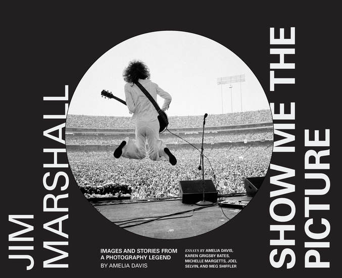 Jim Marshall: Show Me the Picture - Images and Stories from a Photography Legend - cover