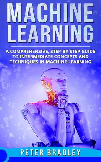 Machine Learning - A Comprehensive Step-by-Step Guide to Intermediate Concepts and Techniques in Machine Learning - 2 - cover