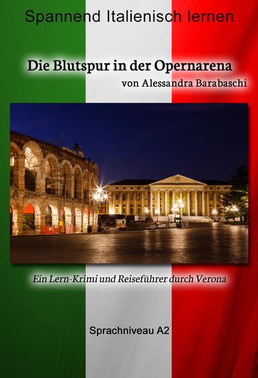 Die Blutspur in der Opernarena - Sprachkurs Italienisch-Deutsch A2 - Spannender Lernkrimi und Reiseführer durch Verona - cover