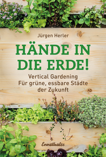 Hände in die Erde! - Vertical Gardening - Für grüne essbare Städte der Zukunft - cover