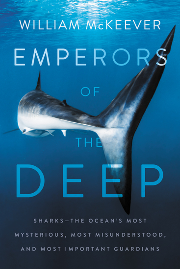 Emperors of the Deep - Sharks--The Ocean's Most Mysterious Most Misunderstood and Most Important Guardians - cover