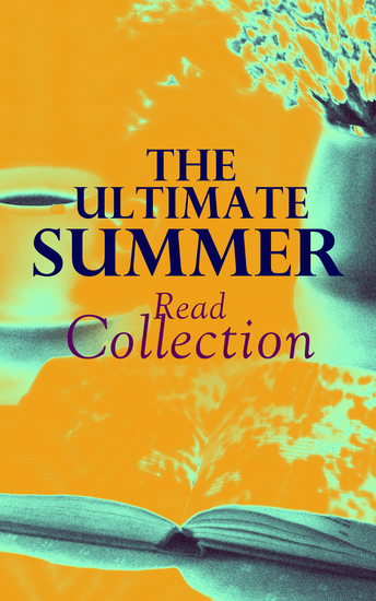 The Ultimate Summer Read Collection - 150 Everlasting Masterpieces of the World Literature - cover