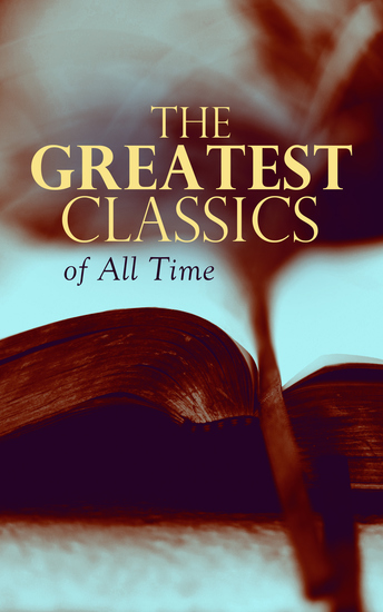 The Greatest Classics of All Time - Romeo and Juliet Notre Dame Tao Te Ching Botchan Anna Karenina Great Expectations Frankenstein Odyssey Jane Eyre The Divine Comedy Decameron Gitanjali… - cover