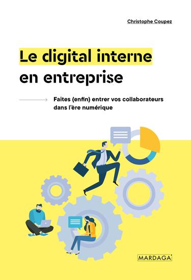 Le digital interne en entreprise - Faites (enfin) entrer vos collaborateurs dans l'ère numérique - cover
