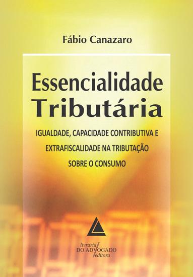 Essencialidade Tributária - Igualdade Capacidade Contributiva e Extrafiscalidade na Tributação sobre o Consumo - cover