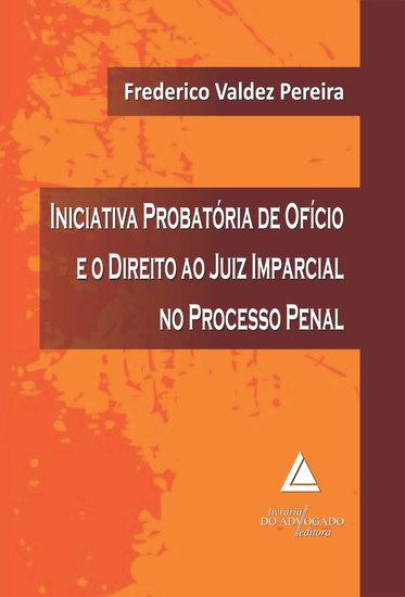 Iniciativa Probatória de Ofício e o Direito ao Juiz Imparcial no Processo Penal - cover