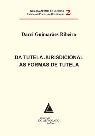 Da Tutela Jurisdicional Às Formas De Tutela - Coleção Alvaro de Oliveira Estudos Processuais e Constituição - Vol02 - cover