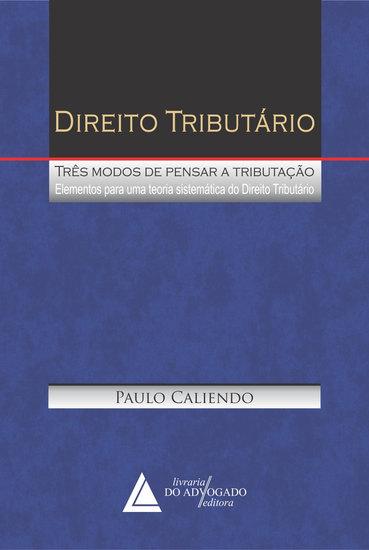 Direito Tributário Três Modos de Pensar a Tributação - Elementos para um Teoria Sistemática do Direito Tributário - cover