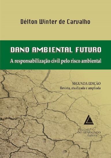 Dano Ambiental Futuro A Responsabilização Civil Pelo Risco Ambiental - cover